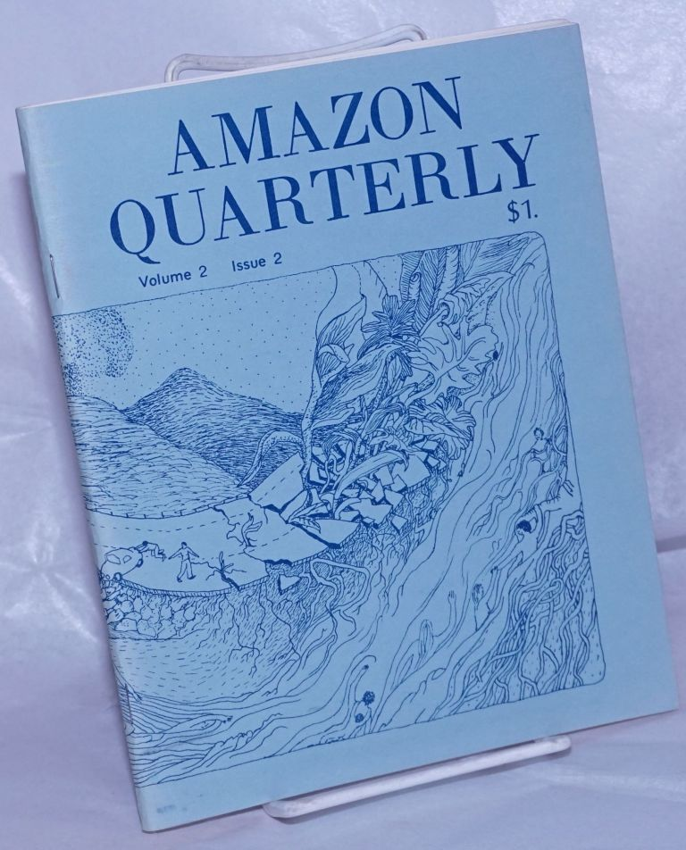 Amazon Quarterly: a lesbian-feminist arts journal; volume 2, issue 2, December 1973. Judy Grahn, Ellen Bass, Suzanne Freedman, Gina Covina, Laurel Galana.