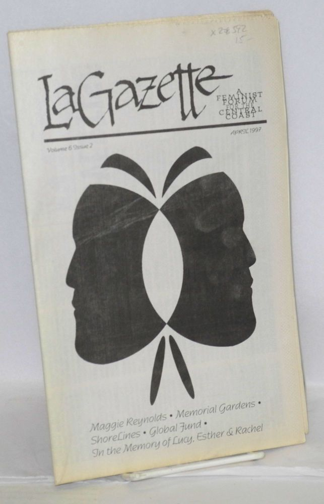 La gazette: a feminist forum for the Central Coast; vol. 6, #2, April 1997. Tracy Lea Lawson, , and publisher.