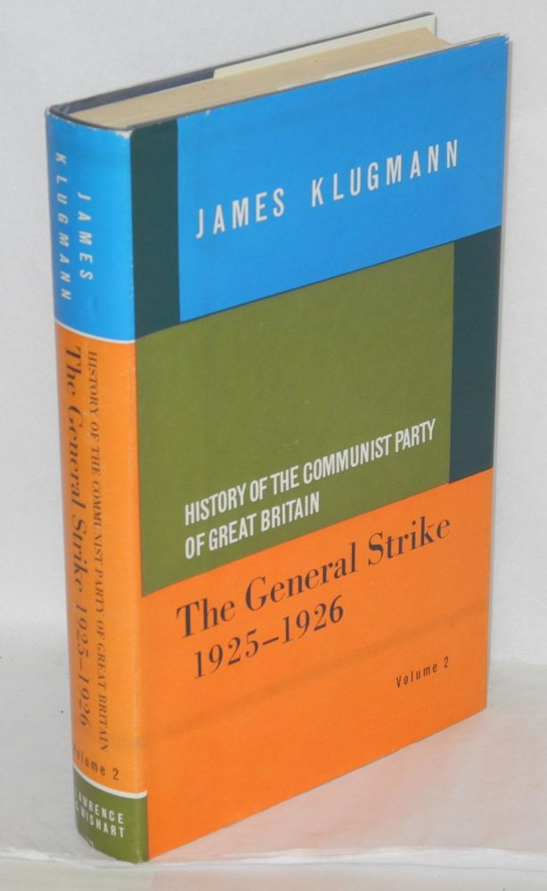 History of the Communist Party of Great Britain. Vol 2: The General Strike, 1925-1926. James Klugmann.