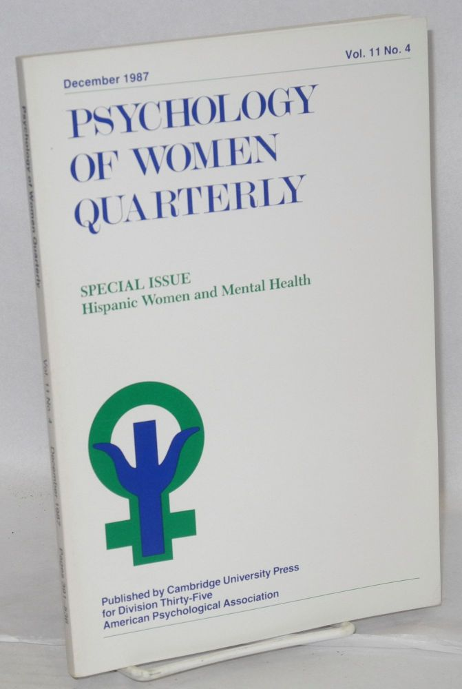 Psychology of women quarterly: special issue; Hispanic women and mental health vol. 11, #4, December 1987. Janet Shibley Hyde, , Hortensio Amaro, Glorisa J. Canino, Ena Vazquez-Nuttall, Nancy Felipe Russo.