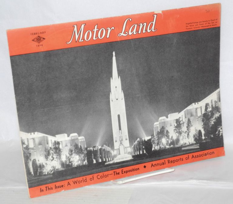 Motor Land, A Travel Magazine for Western Motorists; volume xliv number 2, February 1939. In This Issue: A World of Color-- The Exposition. W. F. Kilcline, , and manager.
