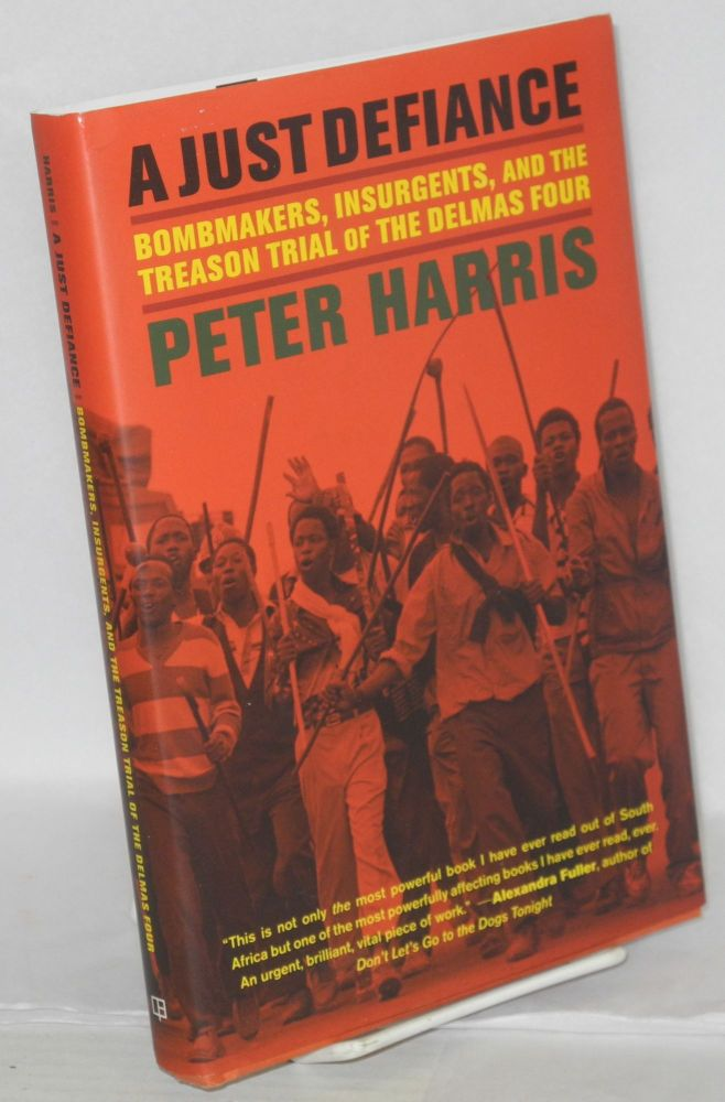 A just defiance. Bombmakers, insurgents and treason trial of the Delmas Four. Peter Harris.