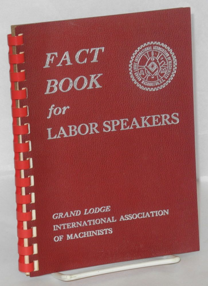 Fact book for labor speakers. International Association of Machinists.