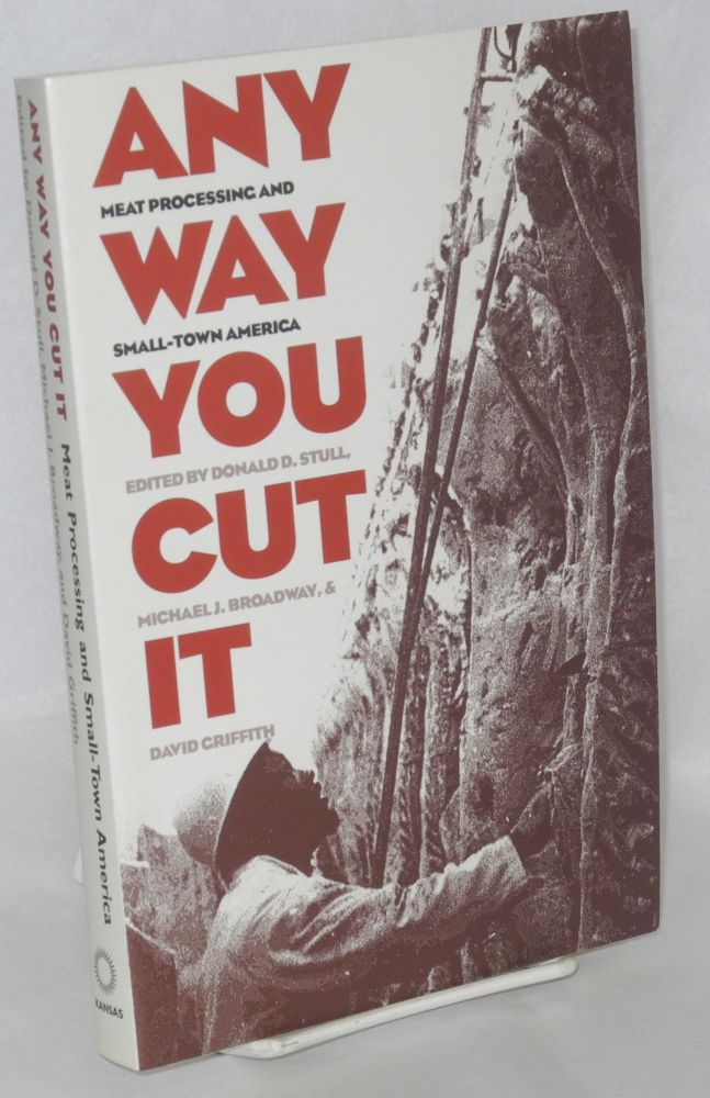 Any way you cut it, Meat processing and small-town America. Donald D. Stull, Michael J. Broadway, eds David Griffith.
