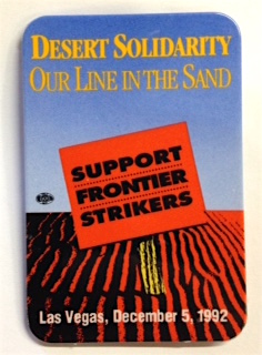 Desert Solidarity: our line in the sand / Support Frontier strikers / Las Vegas, December 5, 1992 [pinback button]