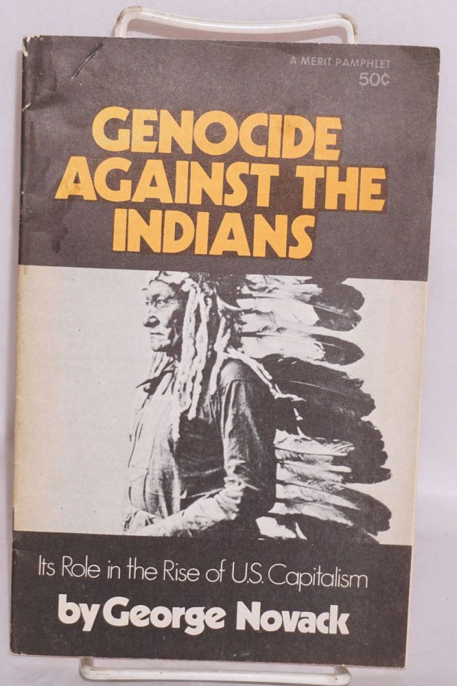 Genocide against the Indians; its role in the rise of U.S. capitalism. George Novack.
