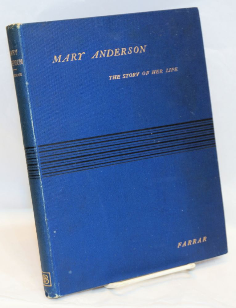 Mary Anderson: the story of her life and professional career. J. Maurice Farrar.