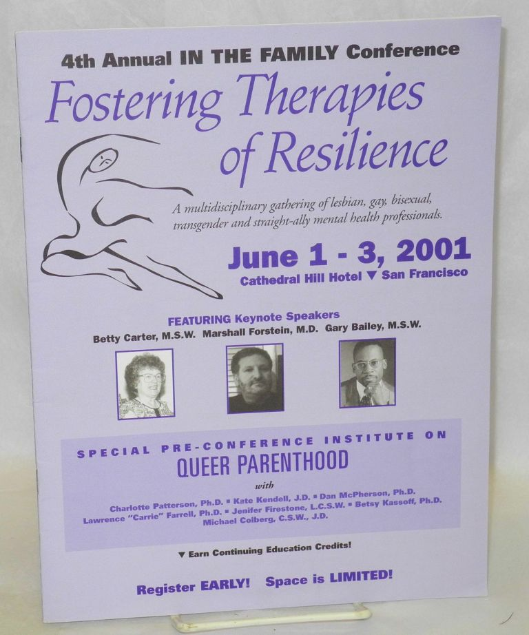 4th annual In the Family Conference: Fostering therapies of resilience: a multidisciplinary gathering of lesbian, gay, bisexual, transgender and straight-ally mental health professionals, June 1 - 3, 2001 - Cathedral Hill Hotel, San Francisco