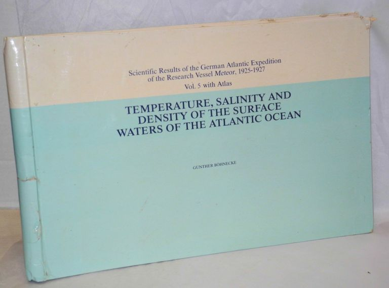 Temperature, Salinity and Density of the Surface Waters of the Atlantic Ocean [Temperatur, Salzgehalt und Dichte an der Oberflache des Atlantischen Ozeans]. Verlag von Walter de Gruyter & Co., Berlin and Leipzig, 1936, Translated from German. Scientific Results of the German Atlantic Expedition of the Research Vessel Meteor, 1925-1927. Vol. 5 with Atlas. Gunther Bohnecke.