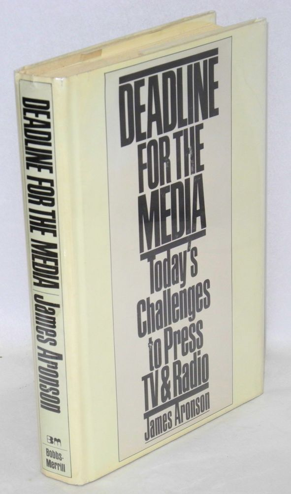 Deadline for the media; today's challenges to press, TV and radio. James Aronson.