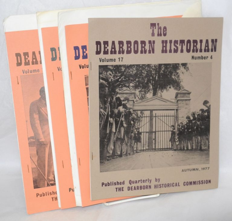 The Dearborn Historian. Published quarterly by The Dearborn Historical Commission. Volume 17 Autumn, 1977 Number iv; Volume 18 Nos. i, ii, iii [Winter, Spring, Summer 1978] four consecutive issues as a small lot. Winfield H. Arneson.
