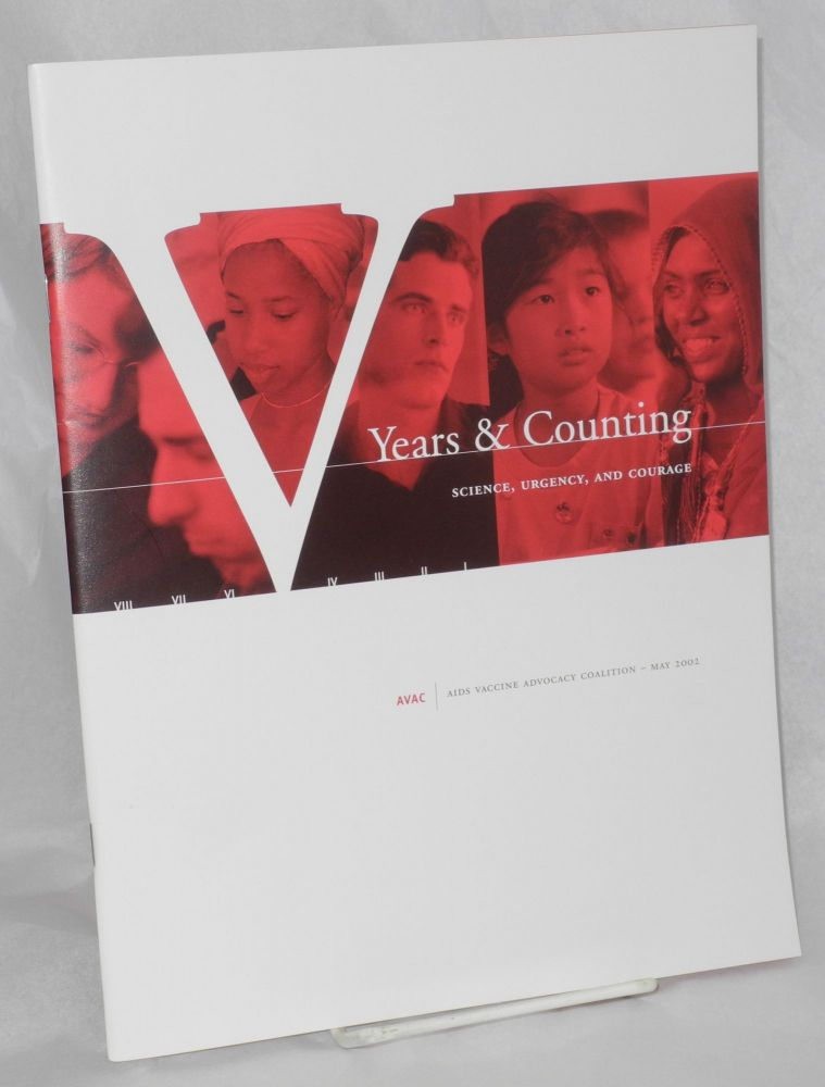 Five years and counting: science, urgency, and courage [cover states V years & counting] AVAC - AIDS Vaccine Advocacy Coalition - May 2002. Chris Collins.