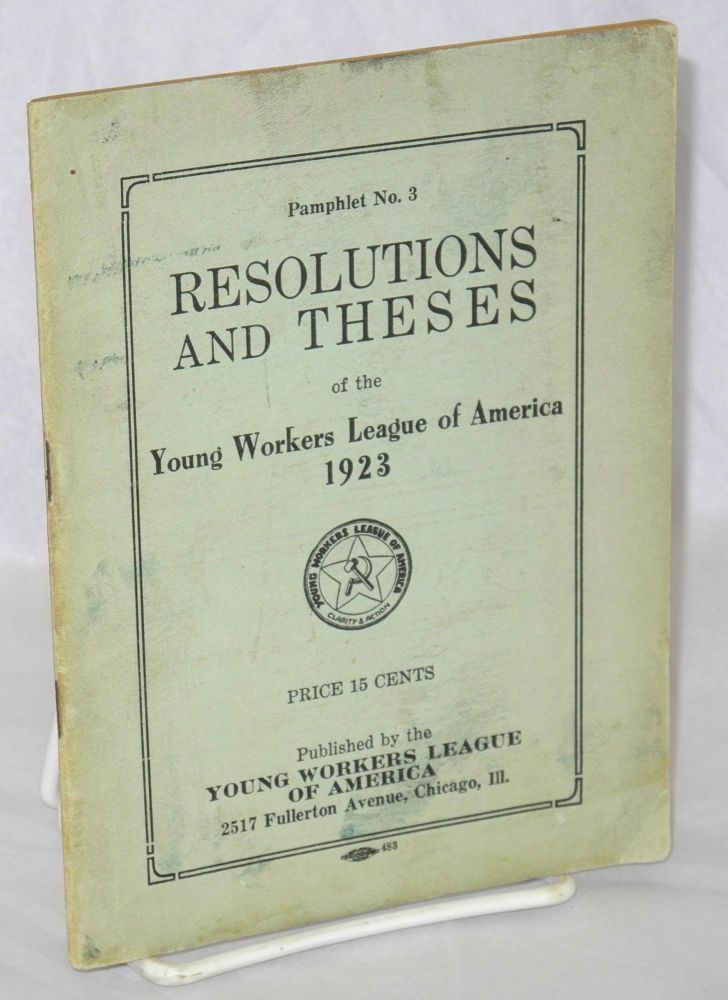 Resolutions and theses of the Young Workers of America, 1923. Young Workers League of America.