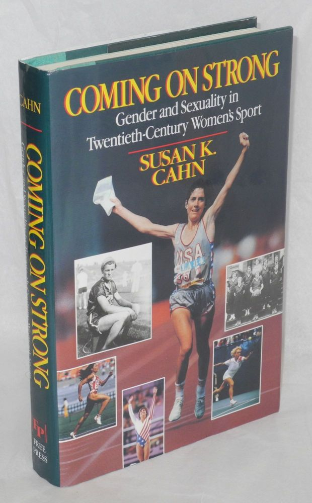 Coming on strong: gender and sexuality in twentieth-century women's sport. Susan K. Cahn.