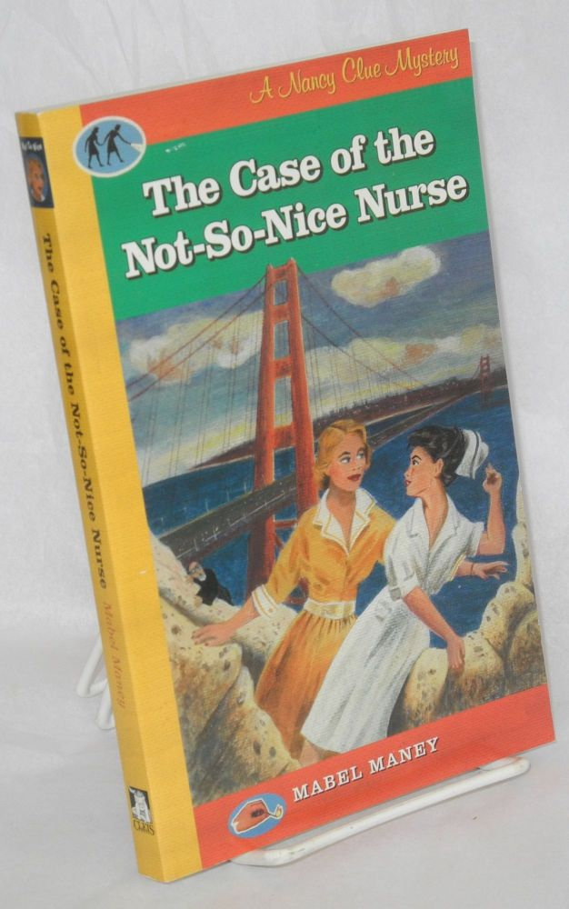The case of the not-so-nice nurse; a Nancy Clue mystery. Mabel Maney.