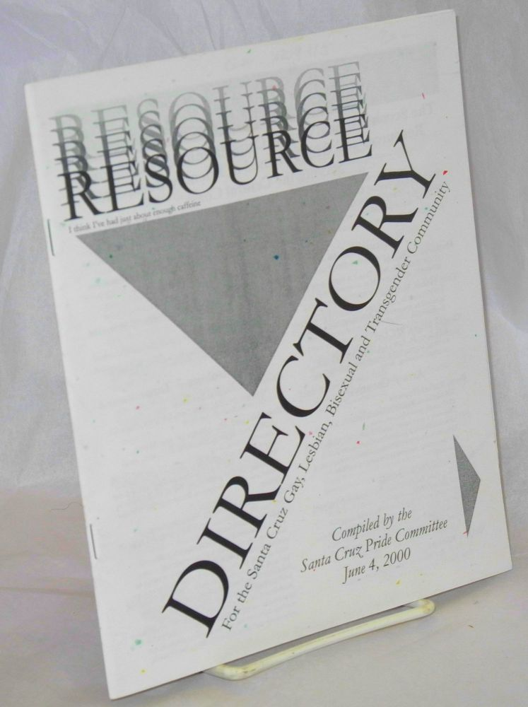 Resource directory for the Santa Cruz Gay, Lesbian, Bisexual and Transgender Community compiled by the Santa Cruz Pride Committee, June 4, 2000. Santa Cruz Pride Committee.