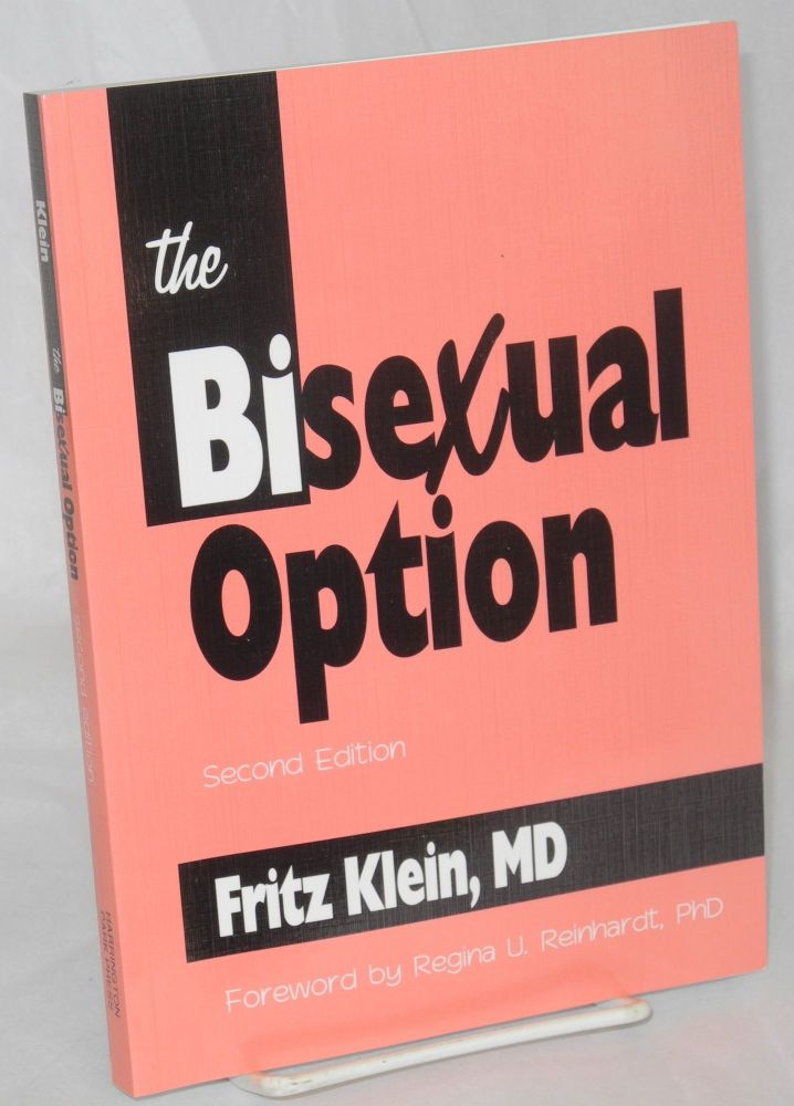 The bisexual option: second edition. Fritz Klein, , MD, Regina U. Reinhardt PhD.