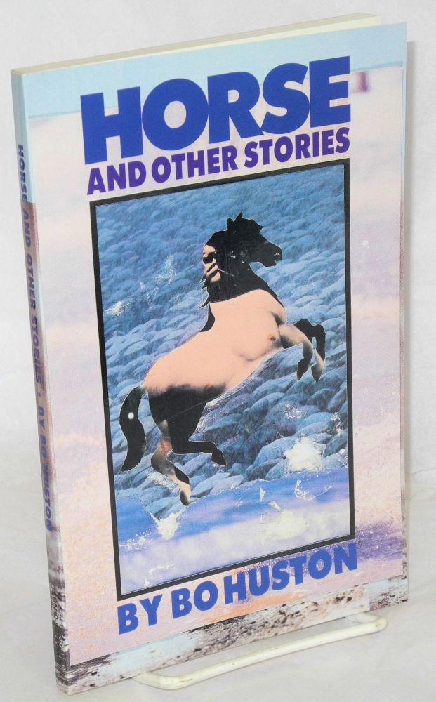 Horse and other stories. Bo Huston.