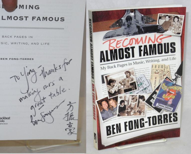 Becoming Almost Famous My Back Pages in Music, Writing, and Life. Ben Fong-Torres.