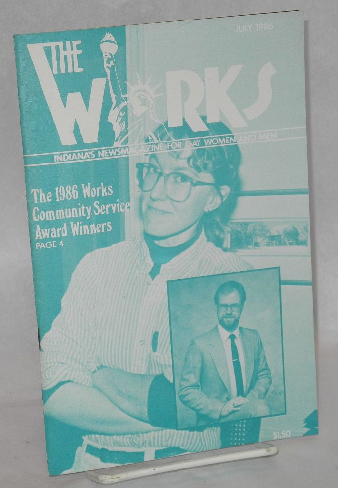 The works:Indiana's newsmagazine for gay men and women; vol. 5, #10, July 1986. Jon Crawford, Charles L. Ortlieb, John Worthing, Betty J. Bruther, E. Rumberger.