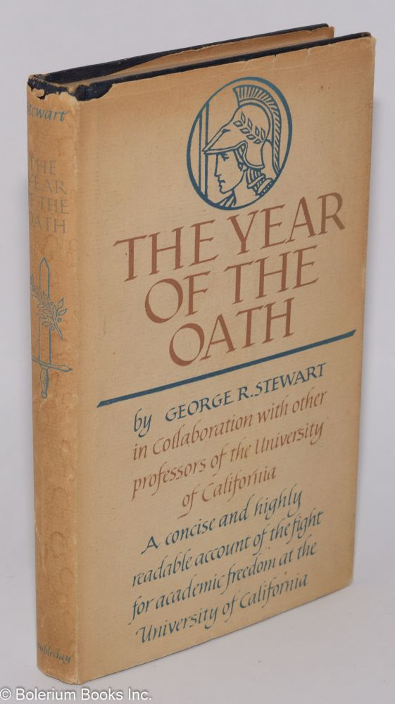 The year of the oath; the fight for academic freedom at the University of California. In collaboration with other professors of the University of California. George R. Stewart.