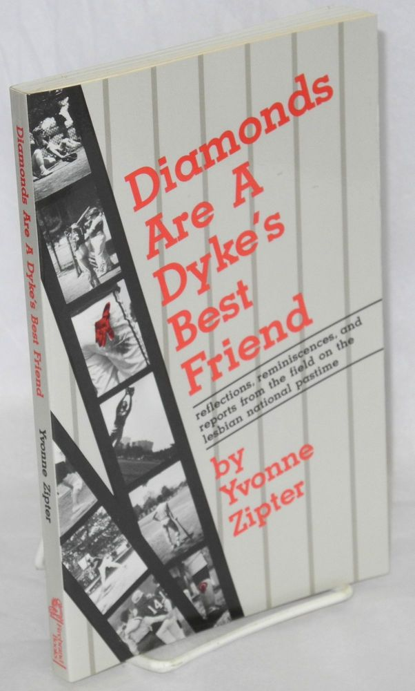 Diamonds are a dyke's best friend: reflections, reminiscences, and reports from the field on the lesbian national pastime. Yvonne Zipter.