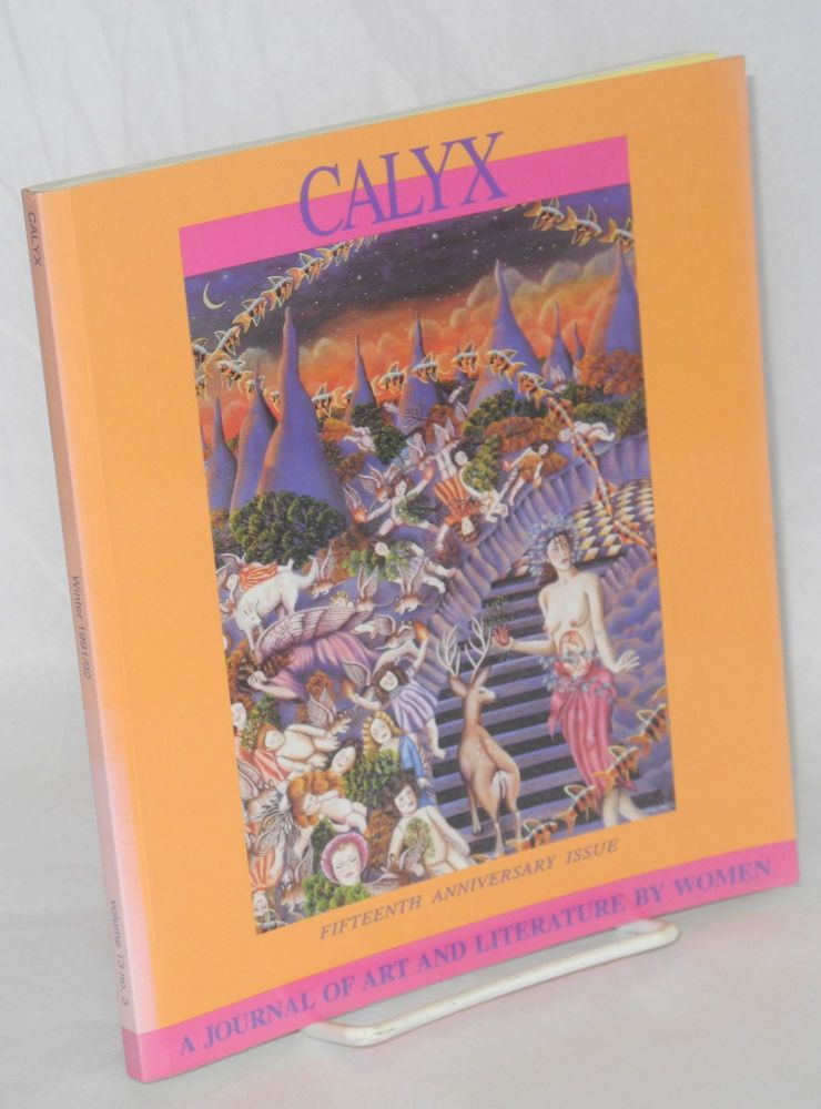 CALYX: a journal of art and literature by women; vol. 13, no. 3, Winter 1991/92: fifteenth anniversary issue. Margarita Donnelly, Charlotte Watson Sherman, Anna Janko.
