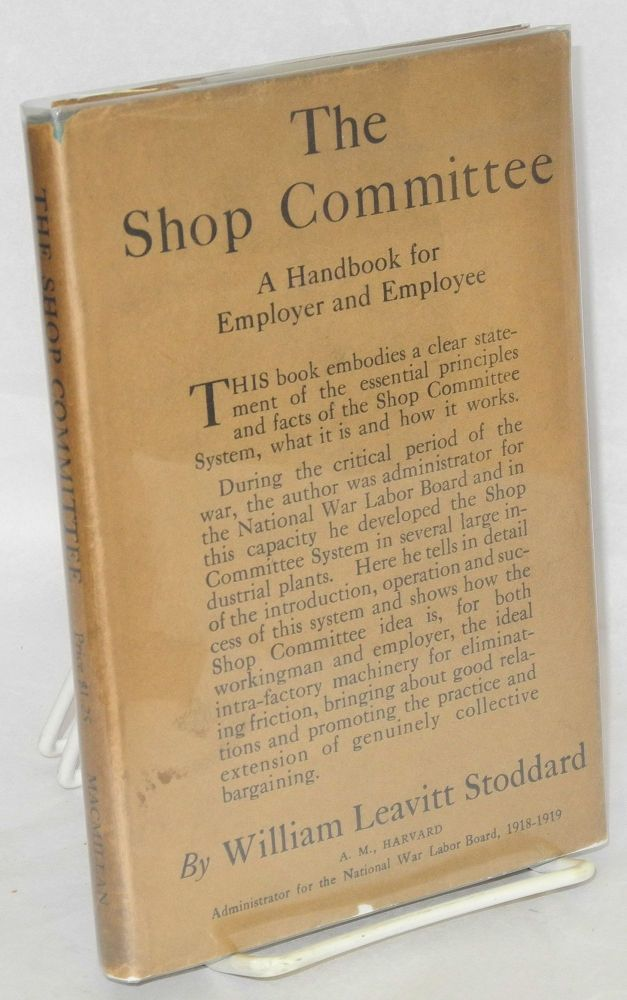 The shop committee; a handbook for employer and employee. William Leavitt Stoddard.