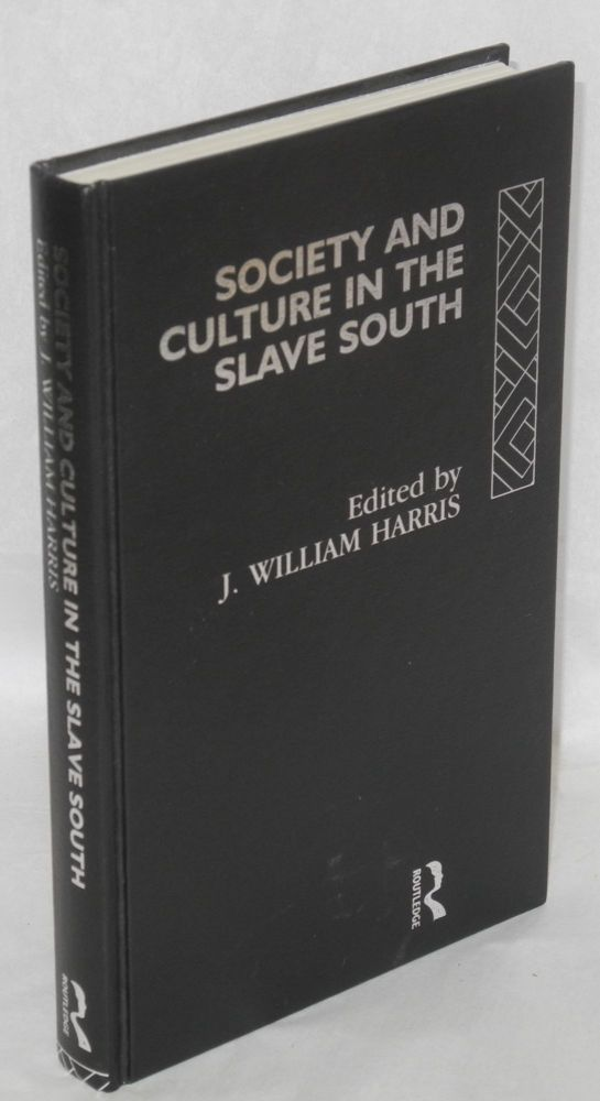 Society and culture in the slave South. J. William Harris, Eugene, Robert William Fogel Elizabeth Fox-Genovese, Sterling Stuckey.