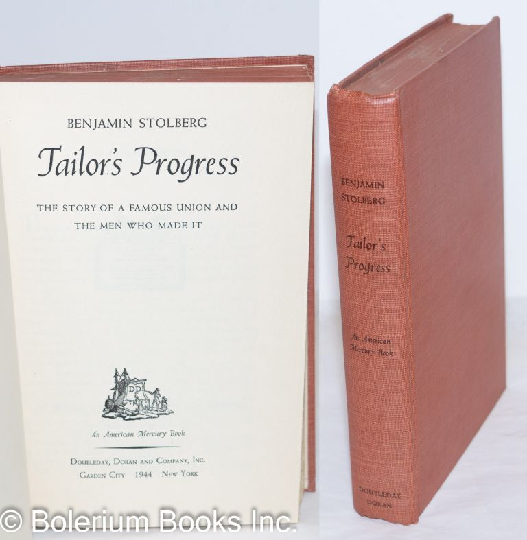 Tailor's progress; the story of a famous union and the men who made it. Benjamin Stolberg.