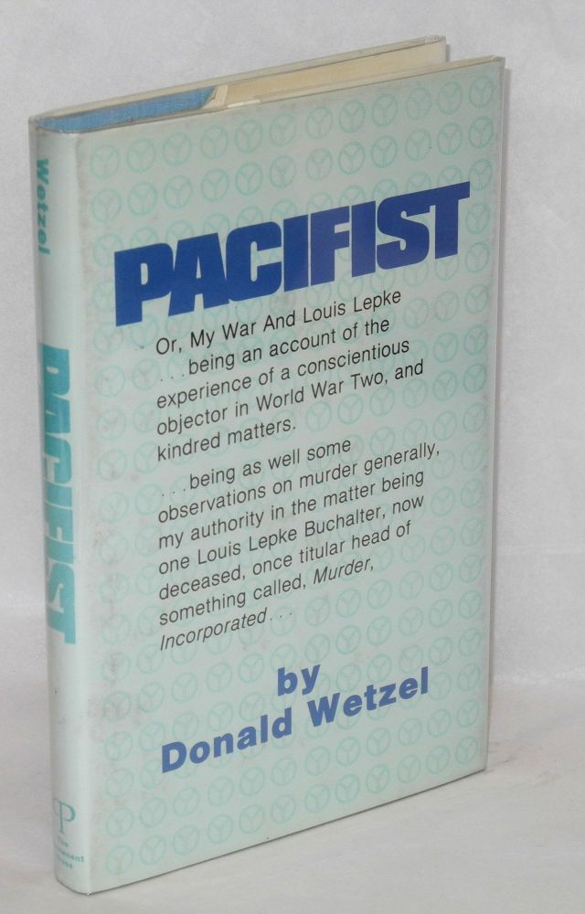 Pacifist, or, my war and Louis Lepke. Donald Wetzel.