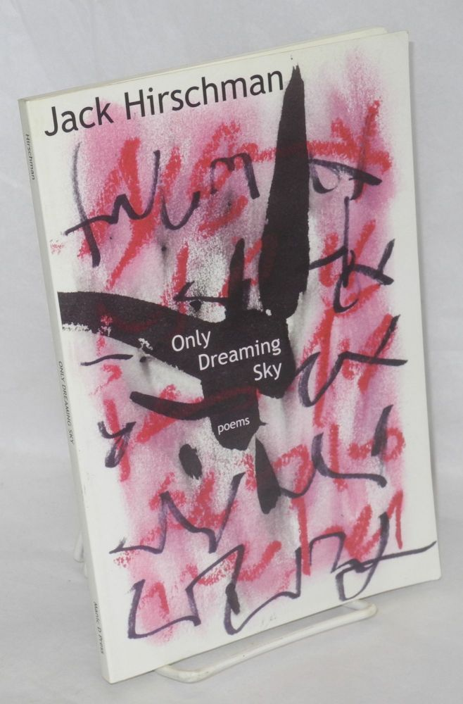 Only dreaming sky: poems. Jack Hirschman.