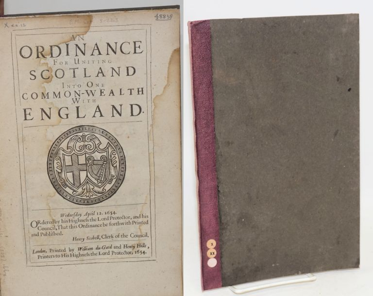 An ordinance for uniting Scotland into one common-wealth with England. Wednesday April 12. 1654. Ordered by his Highness the Lord Protector, and his Council, that this ordinance be forthwith printed and published. Henry Scobell, Clerk of the Council