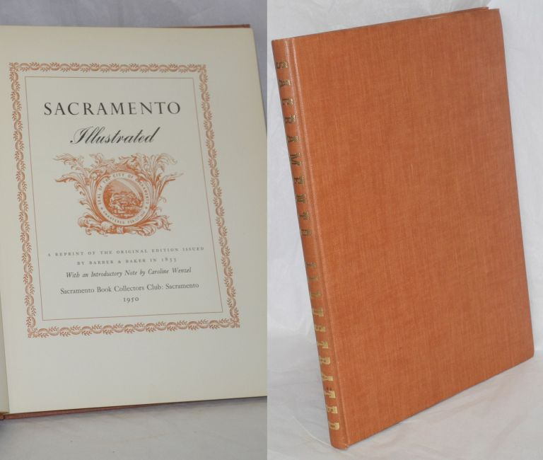 Sacramento Illustrated, A Reprint of the Original Edition Issued by Barber & Baker in 1855; With an Introductory Note by Caroline Wenzel. Edmund Lorenzo Barber, George Holbrook Baker, preface Allan R. Ottley, introduction, Caroline Wenzel.
