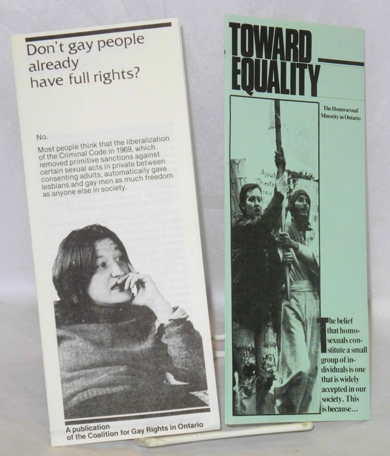 Toward Equality; the homosexual minority in Ontario & Don't Gay People Already Have Full Rights? [Two brochures]. The Coalition for Gay Rights in Ontario.