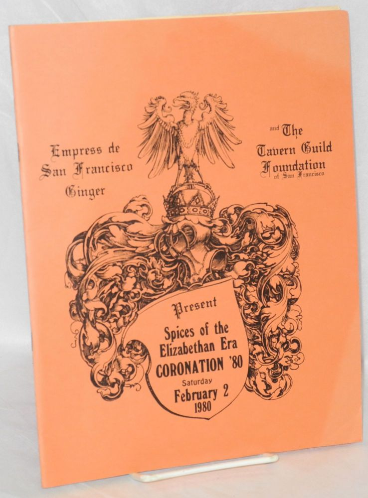 Empress de San Francisco Ginger and The Tavern Guild of San Francisco present Spices of the Elizabethan Era: Coronation '80 Saturday February 2, 1980