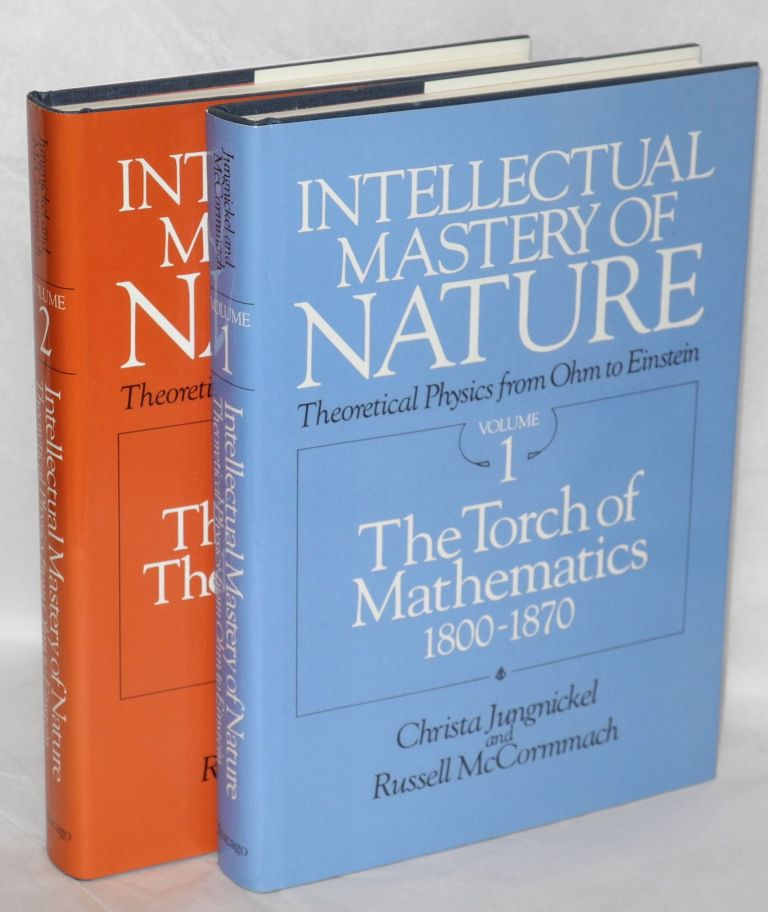 Intellectual mastery of nature: Theoretical physics from Ohm to Einstein: two volumes; volume 1: The torch of mathematics 1800-1870, volume 2:the now mighty theoretical physics 1870-1925. Christa Jungnickel, Russell McCormmach.