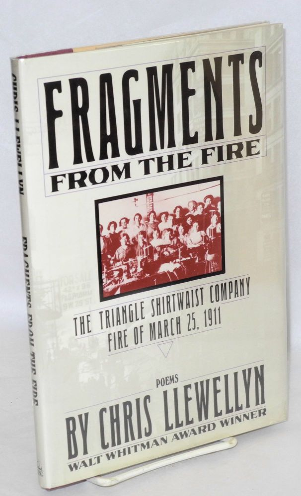 Fragments from the fire; the Triangle Shirtwaist Company fire of March 25, 1911. Poems. Chris Llewellyn.