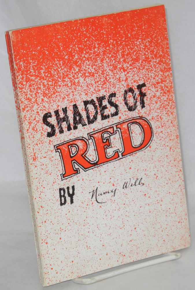 Shades of red, personal and political recollections of a Communist to mark the occasion of our sixtieth anniversary, 1920 - 1980. Nancy Wills.