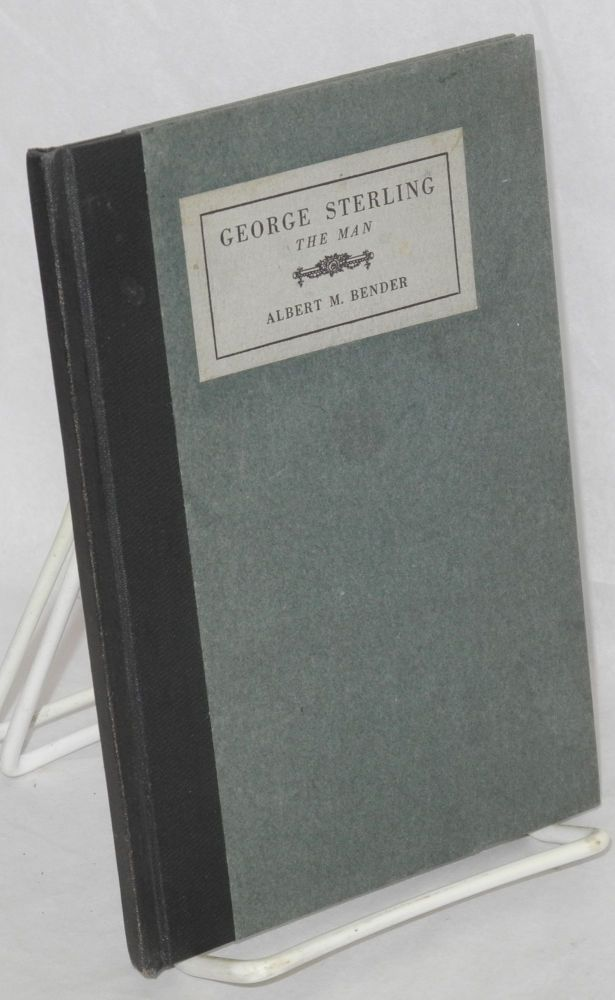 George Sterling, The Man. A Tribute by Albert M. Bender. Albert M. Bender.