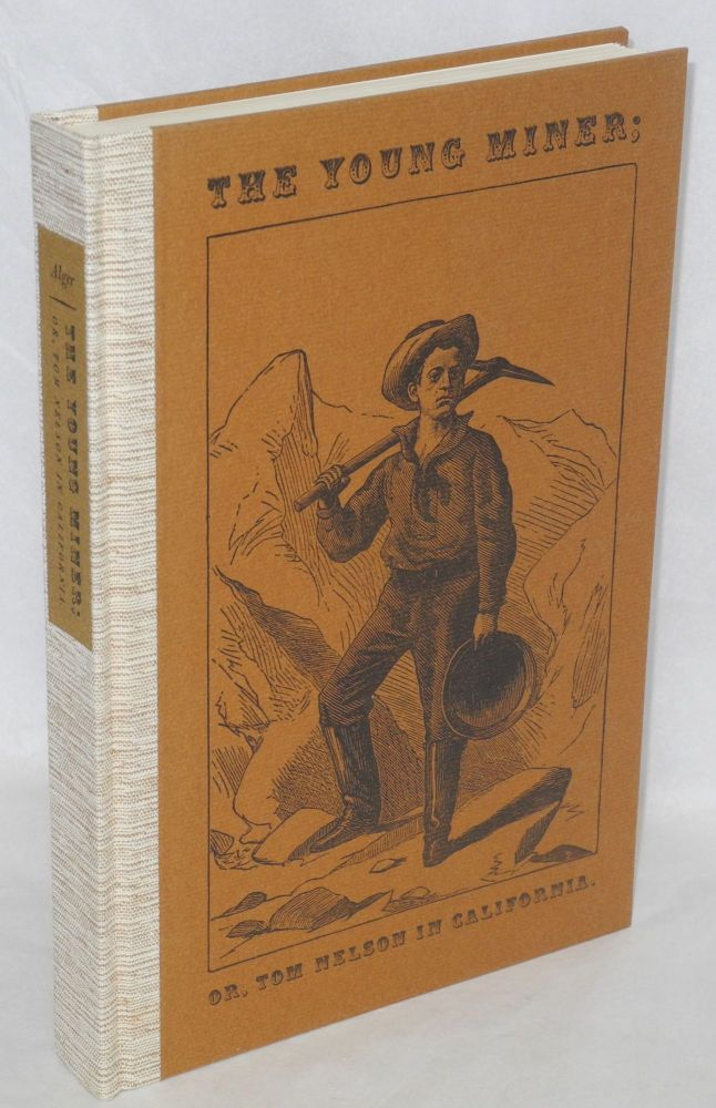 The Young Miner; or, Tom Nelson in California. Horatio Alger, introduction, Jr., bibliographical, John Seelye.