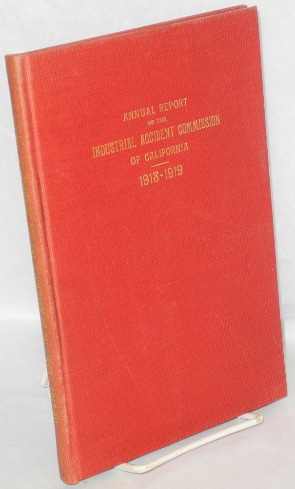 Report of the Industrial Accident Commission of the State of California, from July 1, 1918, to June 30, 1919. California. Industrial Accident Commission.