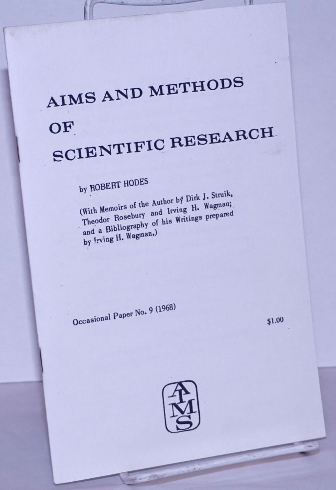 Aims and methods of scientific research (With memoirs of the author by Dirk J. Struik, Thoedor Rosebury and Irving H. Wagman; and a bibliography of his writings prepard by Irving H. Wagman). Robert Hodes.