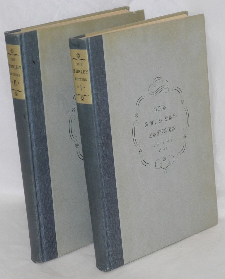 The Shirley Letters: Volume One, California in 1851 [with] Volume Two, California in 1852: the letters of Dame Shirley. Introduction and Notes by Carl I. Wheat. Louise Amelia Knapp Smith Clappe, aka Dame Shirley, Carl I. Wheat.
