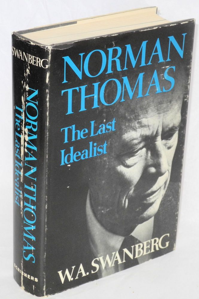 Norman Thomas; the last idealist. W. A. Swanberg.