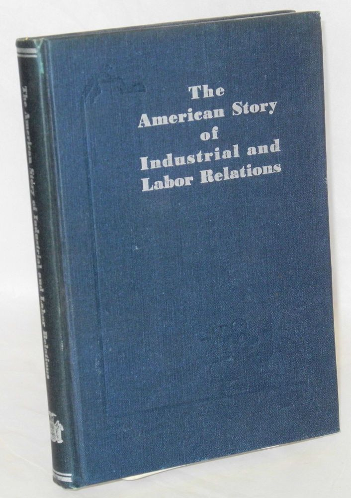 The American story of industrial and labor relations. New York State. Joint Legislative Committee on Industrial, Labor Conditions.