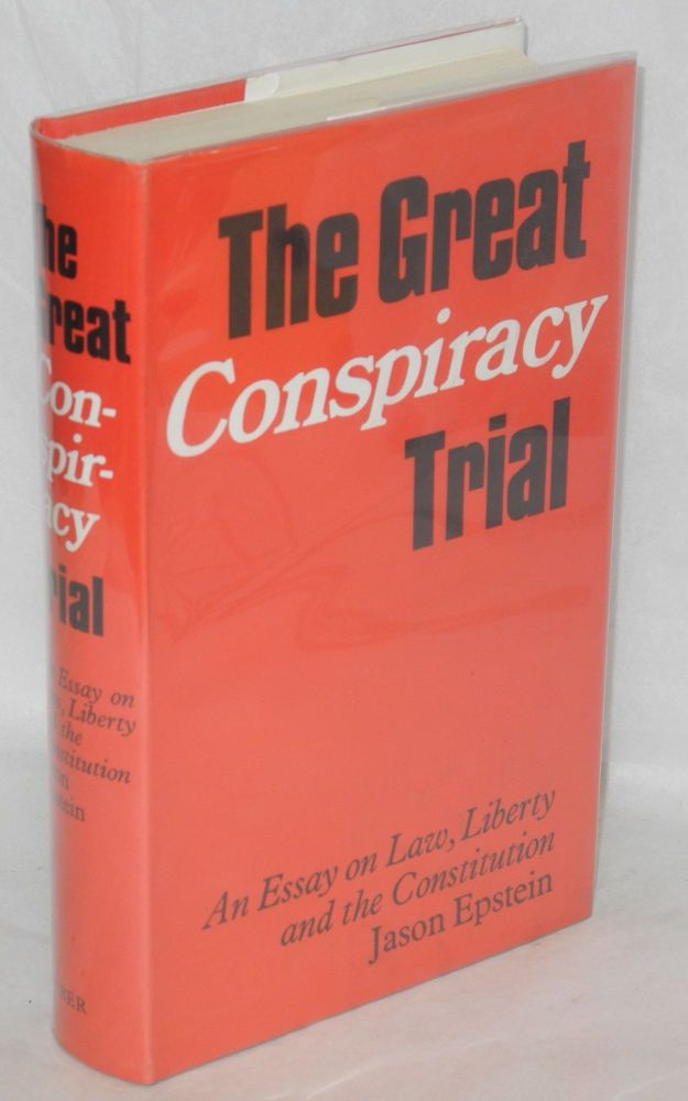 The great conspiracy trial; an essay on law, liberty and the Constitution. Jason Epstein.