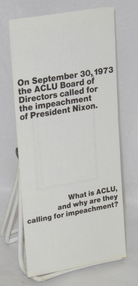 On September 30, 1973 the ACLU Board of Directors called for the impeachment of President Nixon. What is the ACLU, and why are they calling for impeachment? American Civil Liberties Union.