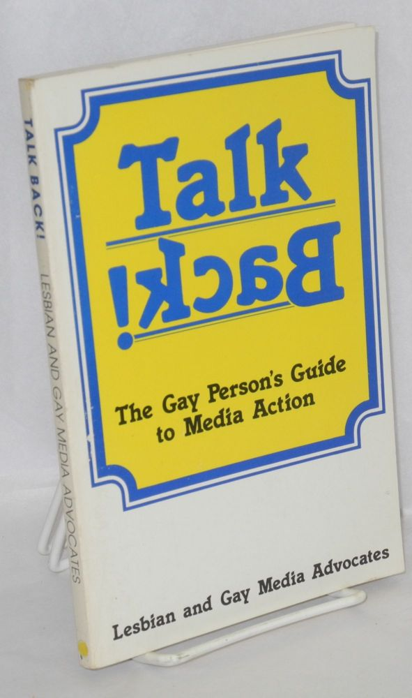 Talk back! The gay person's guide to media action. Lesbian, Gay Media Advocates.
