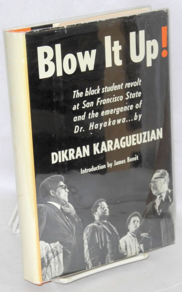 Blow it up!; the black student revolt at San Francisco State College and the emergence of Dr. Hayakawa. Dikran Karagueuzian.